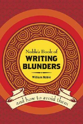 Noble's Book of Writing Blunders: And How to Avoid Them