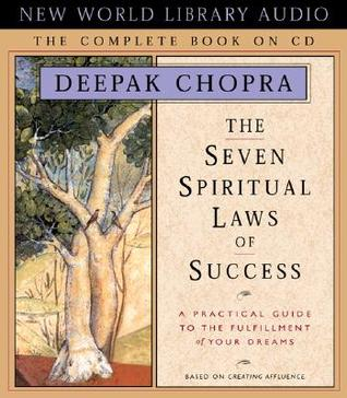 The Seven Spiritual Laws of Success: A Practical Guide to the Fulfillment of Your Dreams - The Complete Book on CD