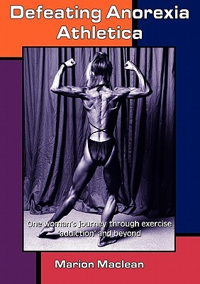 Defeating Anorexia Athletica - One Woman's Journey Through Exercise Addiction and Beyond