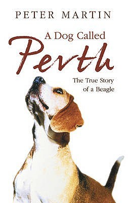 A Dog Called Perth by Peter   Martin