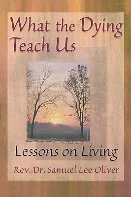 What the Dying Teach Us by Samuel Lee Oliver