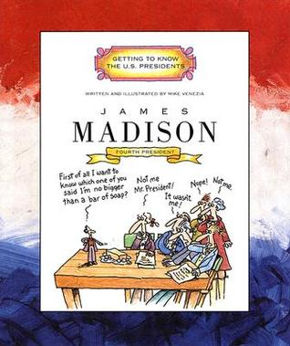 James Madison: Fourth President 1809-1817 (Getting to Know the U.S. Presidents)