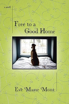 Free to a Good Home by Eve Marie Mont