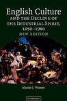English Culture and the Decline of the Industrial Spirit, 1850 1980