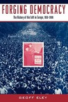 Forging Democracy: The History of the Left in Europe, 1850-2000