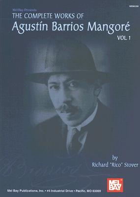 The Complete Works of Agustin Barrios Mangore, Volume 1