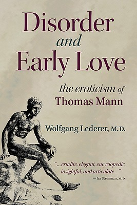 Disorder and Early Love: The Eroticism of Thomas Mann