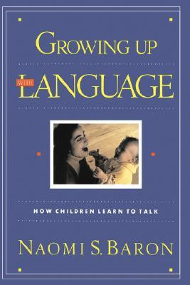 Growing Up With Language: How Children Learn To Talk