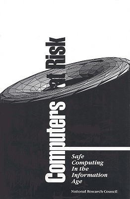 Computers at Risk: Safe Computing in the Information Age