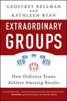 Extraordinary Groups: How Ordinary Teams Achieve Amazing Results