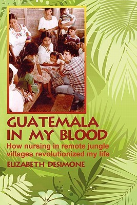 Guatemala In My Blood: How Nursing In Remote Jungle Villages Revolutionized My Life