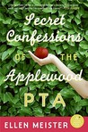 Secret Confessions of the Applewood PTA by Ellen Meister