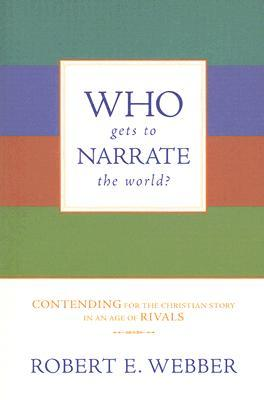 Who Gets to Narrate the World? by Robert E. Webber