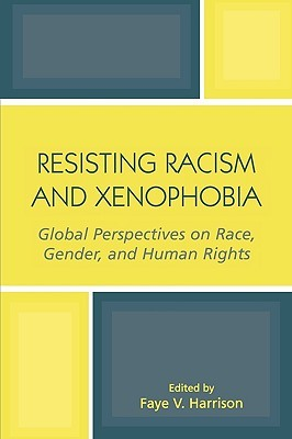 Resisting Racism and Xenophobia by Faye V. Harrison