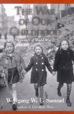 The War of Our Childhood by Wolfgang W.E. Samuel