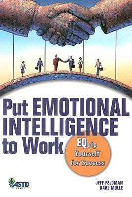 Put Emotional Intelligence to Work: EQuip Yourself for Success