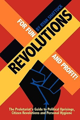 Revolutions for Fun and Profit! by Ryan Shattuck