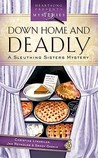Down Home And Deadly  (Sleuthing Sisters Mystery #3)
