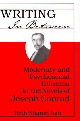 Writing in Between: Modernity and Psychosocial Dilemma in the Novels of Joseph Conrad