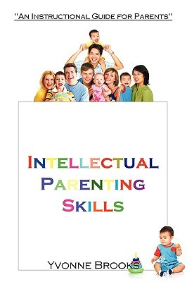Intellectual Parenting Skills by Yvonne Brooks