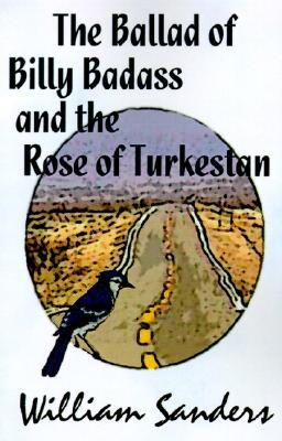 The Ballad of Billy Badass and the Rose of Turkestan by William Sanders