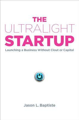 The Ultralight Startup by Jason L. Baptiste