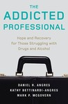 The Addicted Professional: Hope and Recovery for Those Struggling with Drugs and Alcohol