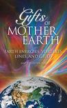 Gifts of Mother Earth: Earth Energies, Vortexes, Lines, and Grids