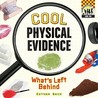 Cool Physical Evidence: What's Left Behind
