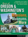 Best of Oregon and Washington's Mansions, Museums, and More: A Behind-the-Scenes Guide to the Pacific Northwest's Historical and Cultural Treasures