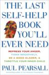 The Last Self-Help Book You'll Ever Need: Repress Your Anger, Think Negatively, Be a Good Blamer, and Throttle Your Inner Child