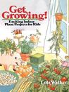Get Growing!: Exciting Indoor Plant Projects for Kids
