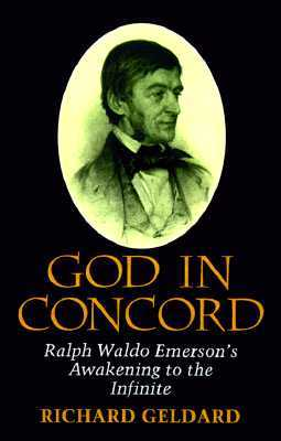 God in Concord: Ralph Waldo Emersons Awakening to the Infinite