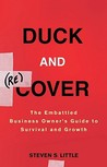 Duck and (Re)Cover: The Embattled Business Owner's Guide to Survival and Growth