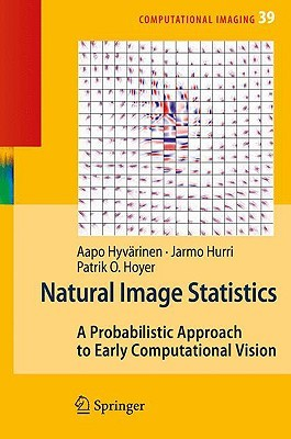 Natural Image Statistics: A Probablistic Approach To Early Computational Vision. (Computational Imaging And Vision)