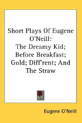 Short Plays: The Dreamy Kid / Before Breakfast / Gold / Diff'rent / The Straw