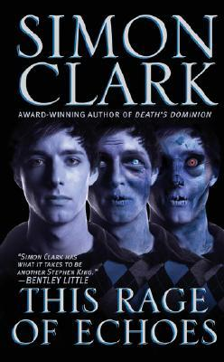 This Rage Of Echoes by Simon Clark