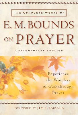 The Complete Works of E. M. Bounds on Prayer by E.M. Bounds