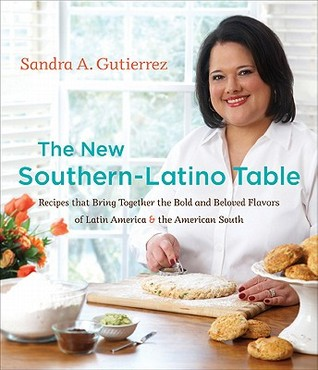 The New Southern-Latino Table by Sandra A. Gutierrez
