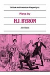 Plays by H. J. Byron: The Babes in the Wood, the Lancashire Lass, Our Boys, the Gaiety Gulliver
