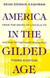 America in the Gilded Age by Sean Dennis Cashman