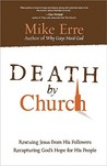 Death by Church: Rescuing Jesus from His Followers, Recapturing God's Hope for His People