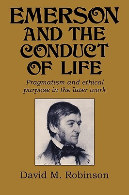 Emerson and the Conduct of Life: Pragmatism and Ethical Purpose in the Later Work