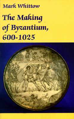 The Making of Byzantium, 600-1025 (New Studies in Medieval History)