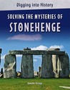 Solving the Mysteries of Stonehenge. Leon Gray