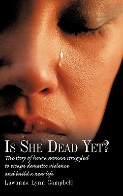 Is She Dead Yet?: The Story of How a Woman Struggled to Escape Domestic Violence and Build a New Life