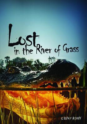 Lost in the River of Grass by Ginny Rorby