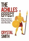 The Achilles Effect: What Pop Culture Is Teaching Young Boys about Masculinity