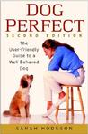 Dog Perfect: The User-Friendly Guide to a Well-Behaved Dog