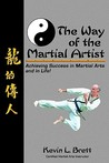 The Way of the Martial Artist: Achieving Success in Martial Arts and in Life!